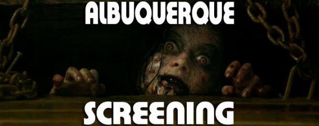 Albuquerque – print a pass for 2 to our screening of EVIL DEAD on Tuesday (April 2)