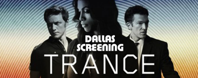 Dallas – print a pass for 2 to see Danny Boyle's TRANCE Thursday (April 11)